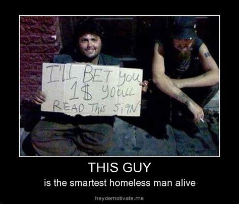 Homeless Meme - smartest homeless man alive