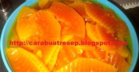 membuat manisan pepaya muda resep masakan indonesia