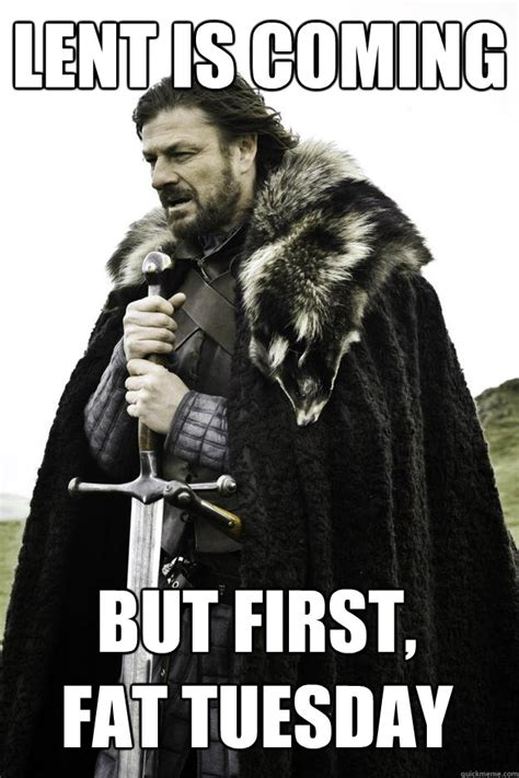 Lent Meme - lent is coming but first fat tuesday winter is coming