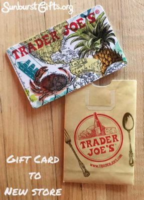 Trader Joes Gift Card - gift card to new store in town thoughtful gifts sunburst giftsthoughtful gifts