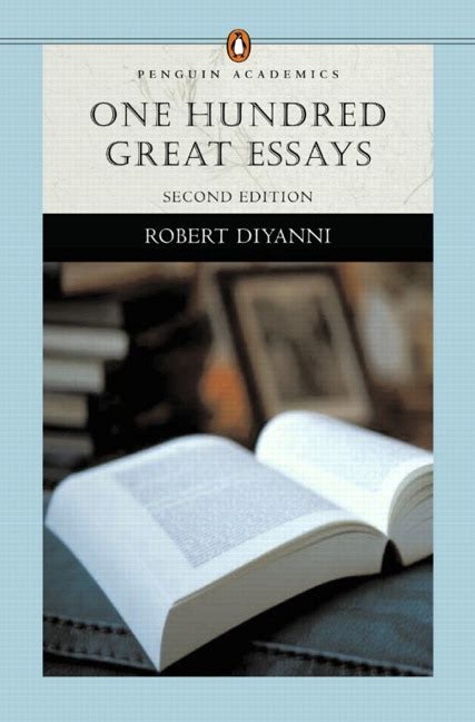 100 Great Essays by Diyanni One Hundred Great Essays Penguin Academics Series Pearson