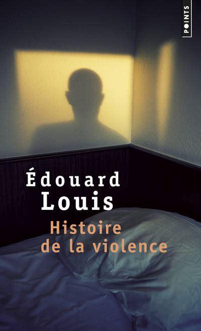 histoire de la violence 2021177785 livre histoire de la violence edouard louis points points 9782757864814 librairie dialogues