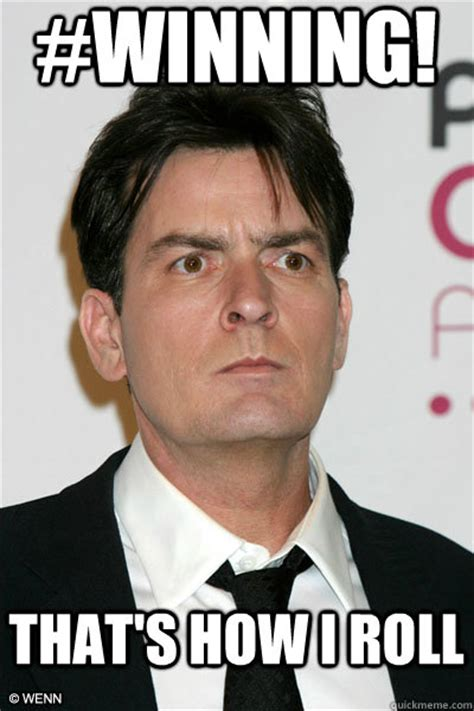 Winning Meme - winning that s how i roll misunderstood charlie sheen