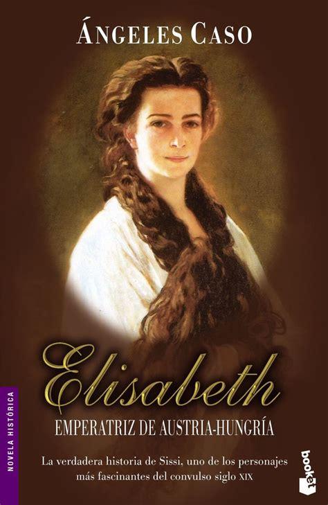 libro elisabeth emperatriz de austria hungaria elisabeth emperatriz de austria hungr 237 a planeta de libros books libros b 252 cher