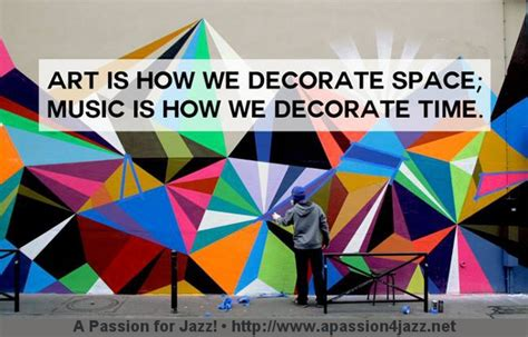 art is how we decorate space music is how we deco jazz quotes quotations about jazz