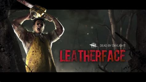 dead  daylight receives  killer leatherface