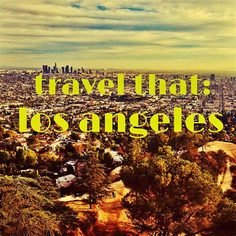 travel los angeles magazine travel that los angeles haveheart magazine