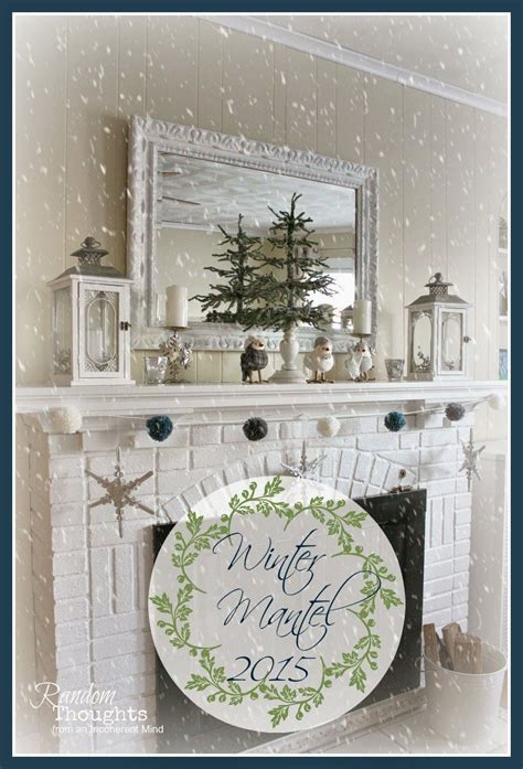 winter mantel home decorating ideas  random thoughts