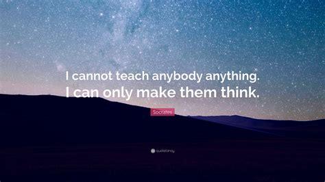 socrates quote   teach