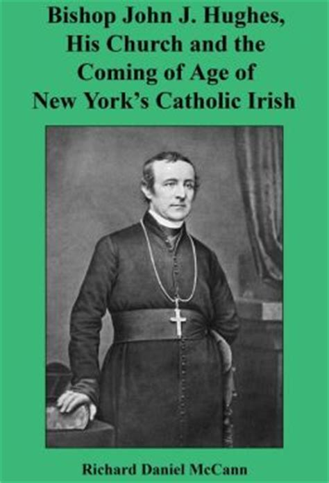 most reverend hughes archbishop of new york classic reprint books bishop j hughes his church and the coming of age of