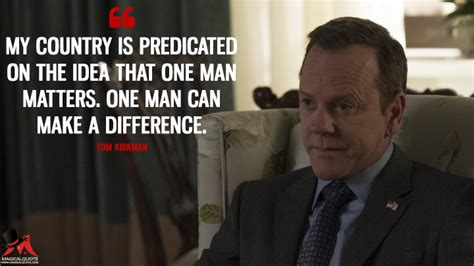 designated survivor quotes my country is predicated on the idea that one man matters