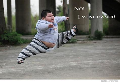 Fat Chinese Kid Meme - no i must dance weknowmemes