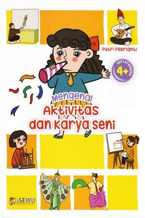 Aktivitas Cerdas Dan Kreatif Untuk Anak Paud Tk jual buku seri pengenalan aktivitas dan karya seni untuk paud dan tk toko buku diskon togamas