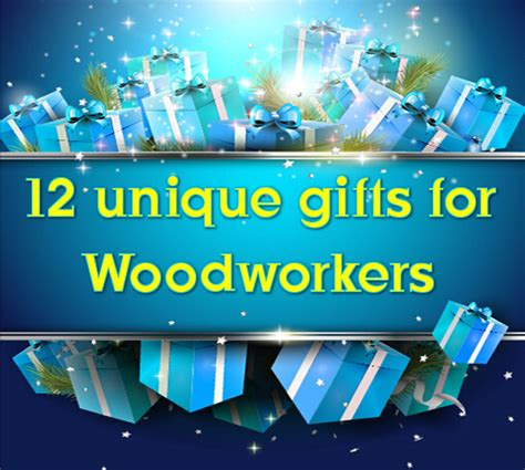 gifts for woodworkers 12 unique gifts for woodworkers gifts