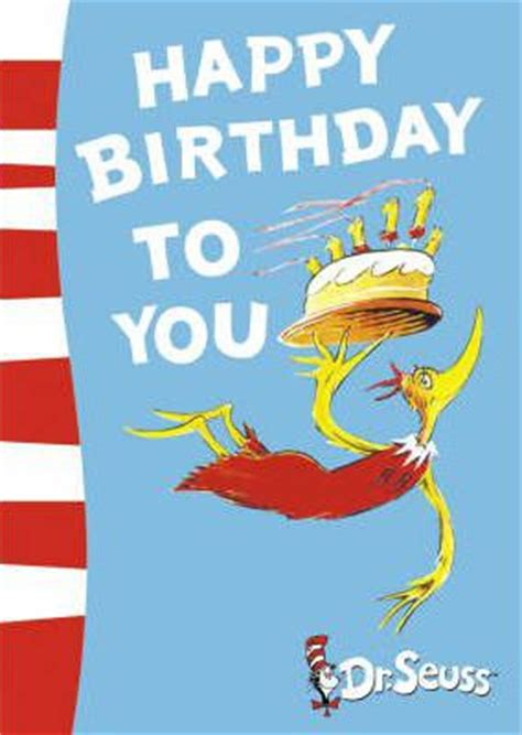 Dr Seuss Birthday Quotes Happy Birthday You Happy Birthday To You Dr Seuss 9780007198016