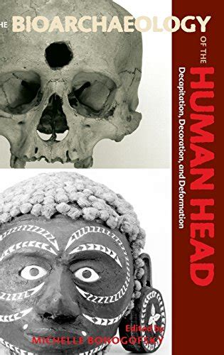 the bioarchaeology of the human head decapitation decoration and deformation bioarchaeological interpretations of the human past local regional and global ebook the headless man