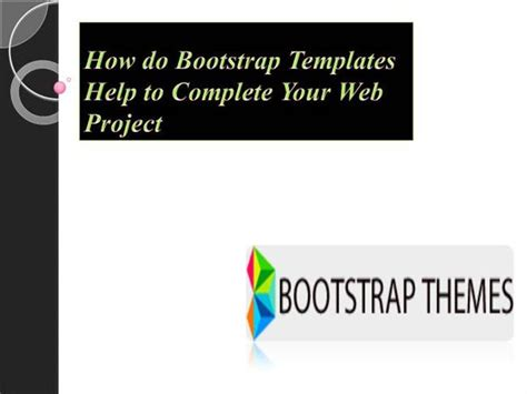 bootstrap themes presentation how do bootstrap templates help to complete your web