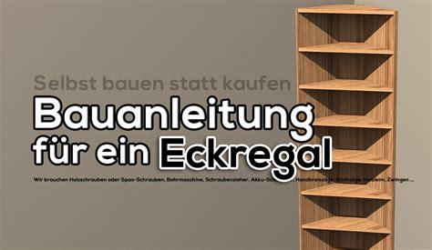 Eckregal Selber Bauen 1328 by Bauanleitung F 252 R Ein Eckregal Aus Holz