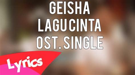download mp3 geisha lagu cinta ost single lirik geisha lagu cinta ost single youtube