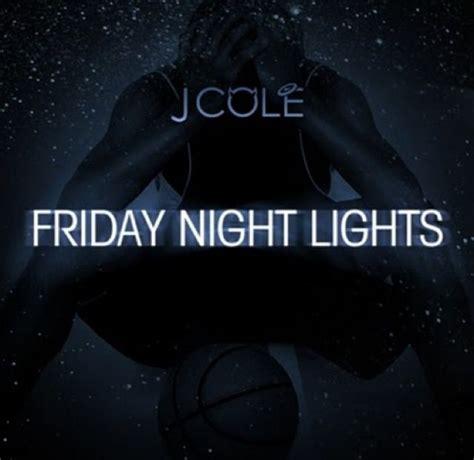 j cole friday lights sick 25 best ideas about friday lights soundtrack on