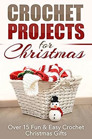 crochet projects for christmas over 15 fun easy crochet