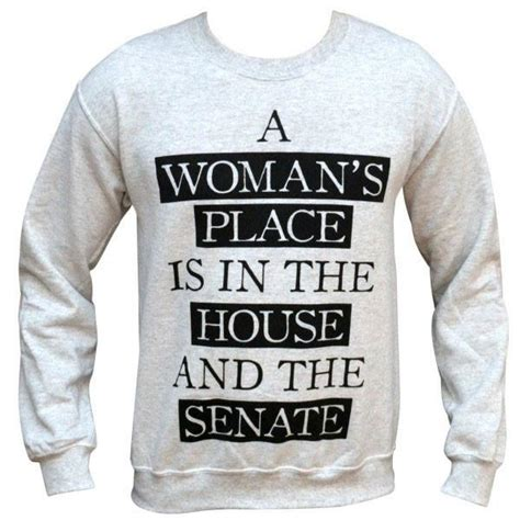 a womans place is in the house and the senate a woman s place is in the house and the senate sweatshirt