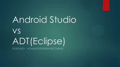 android studio tutorial vs eclipse android studio vs adt