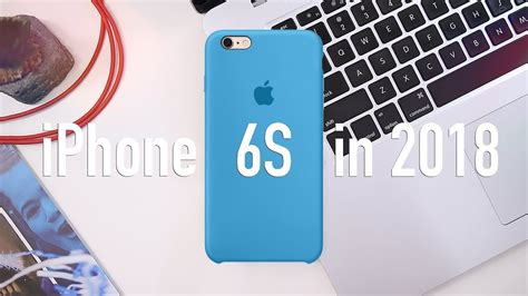 apple iphone 6s review in 2018 is it worth it