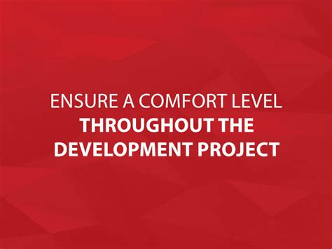 comfort level ensure a comfort level throughout the development project