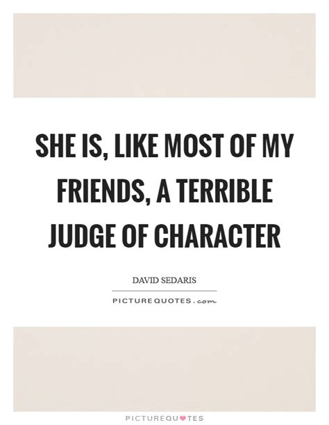 quotes about terrible friends she is like most of my friends a terrible judge of
