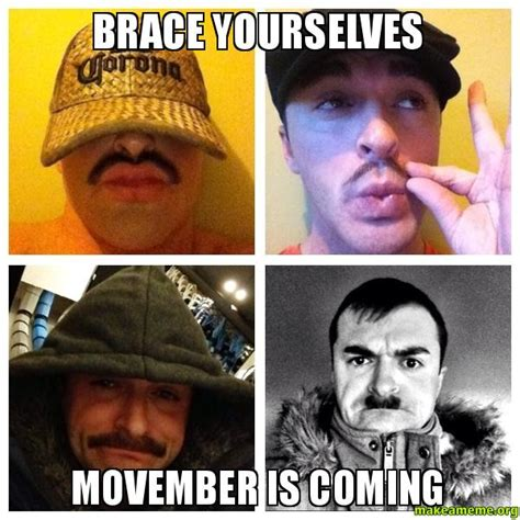 Movember Meme - brace yourselves movember is coming make a meme