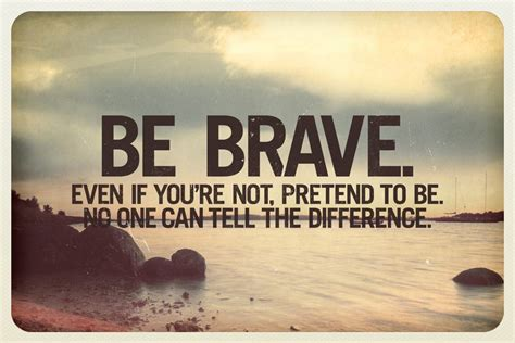 quotes about bravery 25 motivational quotes on bravery quotes