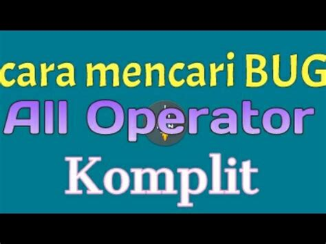 cara mencari bug tri cara mencari bug all operator trik youtube
