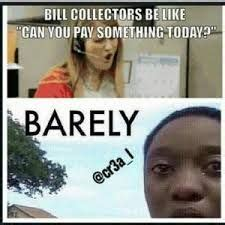 Bill Collector Meme - 17 best images about funny on pinterest roaches jokes