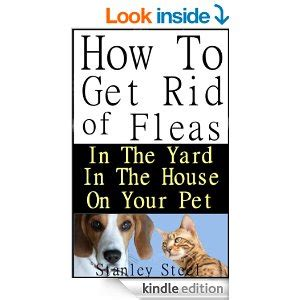 how to get rid of fleas in the yard house and on your pet