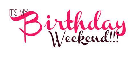 Birthday Weekend Quotes Birthday Weekend Quotes Quotesgram