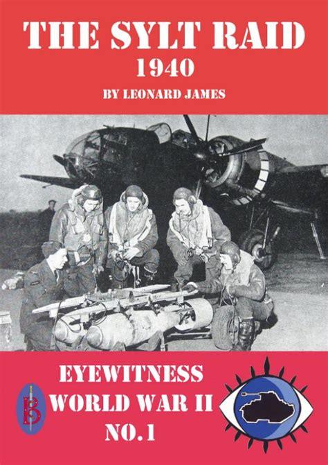 libro world war ii eyewitness the sylt raid 1940 eyewitness world war ii series bretwaldabooks com