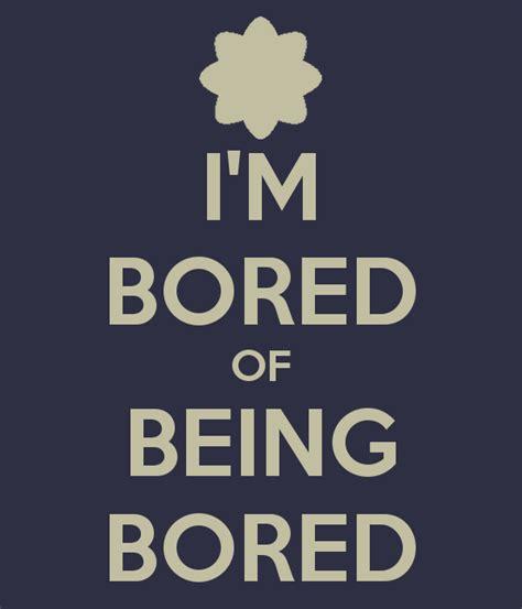 I M i m bored of being bored poster yu keep calm o matic