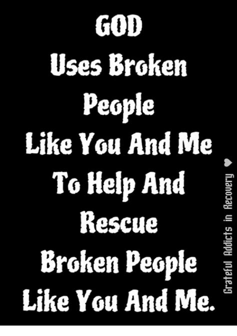 God Uses Broken by God Uses Broken Like You And Me To Help And Rescue