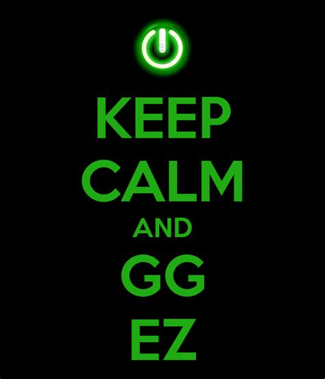 On Call Ez Ii 2 keep calm and gg ez poster danyrhyxzvanhellstrings