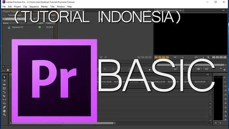 tutorial adobe premiere cs6 bahasa indonesia tutorial adobe premiere pro cs6 basic part 1 indonesia