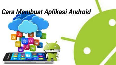 membuat aplikasi android dengan coding cara membuat aplikasi android dengan sederhan dan mudah