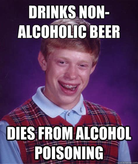 Alcoholic Memes - drinks non alcoholic beer dies from alcohol poisoning