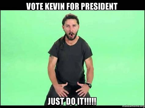 Just Do It Meme - vote kevin for president just do it make a meme