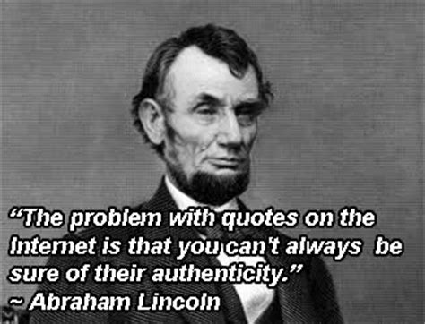 Everything On The Internet Is True Meme - abraham lincoln quotes internet image quotes at relatably com