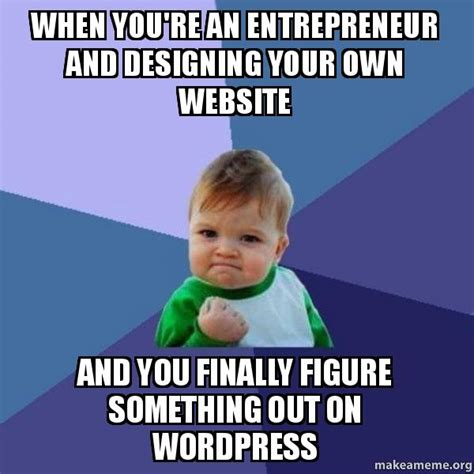 Your And You Re Meme - when you re an entrepreneur and designing your own website