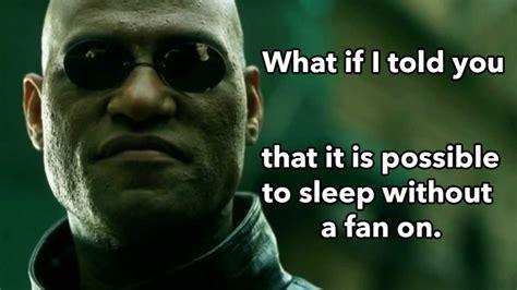 Morpheus Meme - morpheus meme sleep without the fan