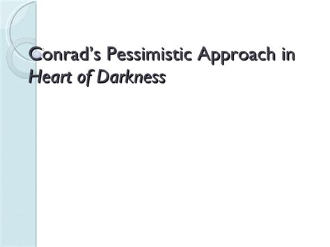 theme of heart of darkness slideshare conrad s pessimistic approach in the heart of darkness
