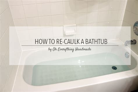 caulk bathtub how to re caulk a bathtub