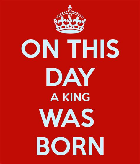 what day is s day on on this day a king was born poster geri keep calm o matic
